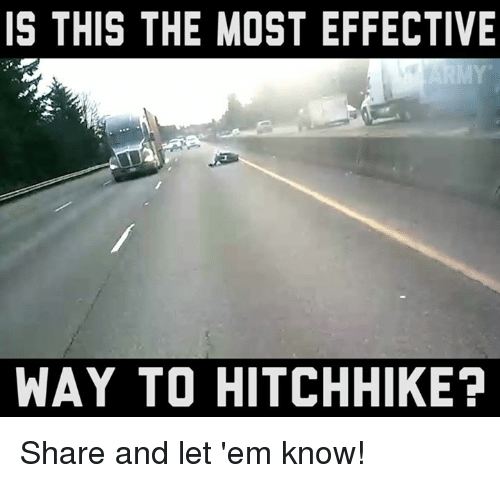 Hitchhikers: IS THIS THE MOST EFFECTIVE  WAY TO HITCHHIKE? Share and let 'em know!
