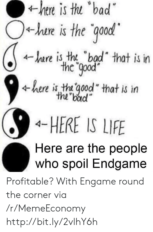 "tht: is  thu  bad  hen  +he is the ood  4-hare is tht ""bad"" that is in  the Qpod  4here is tha ood"" that is itn  the badl""  4-HERE IS LIFE  Here are the people  Who spoil Endgame Profitable? With Engame round the corner via /r/MemeEconomy http://bit.ly/2vlhY6h"