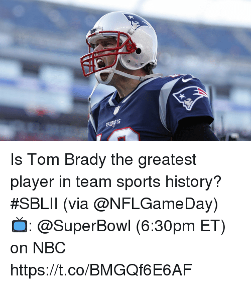 Memes, Sports, and Tom Brady: Is Tom Brady the greatest player in team sports history? #SBLII (via @NFLGameDay)  📺: @SuperBowl (6:30pm ET) on NBC https://t.co/BMGQf6E6AF