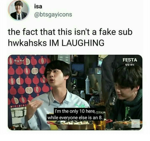 big hit: isa  @btsgayicons  the fact that this isn't a fake sub  hwkahsks IM LAUGHING  FESTA  방단 회식  tte  Big Hit  I'm the only 10 here,  while everyone else is an 8