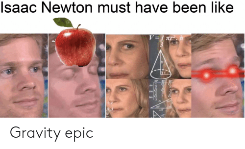 Gravity, Isaac Newton, and Been: Isaac Newton must have been like  V=1 Tr  sin  FINGIIn Gravity epic