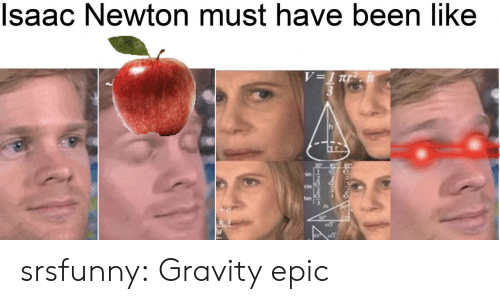 Tumblr, Blog, and Gravity: Isaac Newton must have been like  V=1 Tr  sin  FINGIIn srsfunny:  Gravity epic