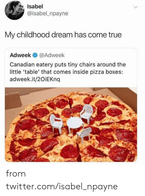 Dank, Pizza, and True: Isabel  @isabel_npayne  My childhood dream has come true  Adweek @Adweek  Canadian eatery puts tiny chairs around the  little 'table' that comes inside pizza boxes:  adweek.it/20iEKng from twitter.com/isabel_npayne