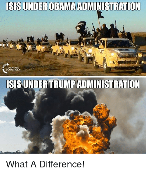Isis, Memes, and Obama: ISIS UNDER OBAMA ADMINISTRATION  TURNING  POINT USA  ISIS UNDER TRUMP ADMINISTRATION What A Difference!