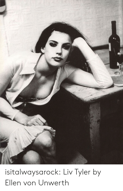 Tumblr, Blog, and Ellen: isitalwaysarock:  Liv Tyler by Ellen von Unwerth
