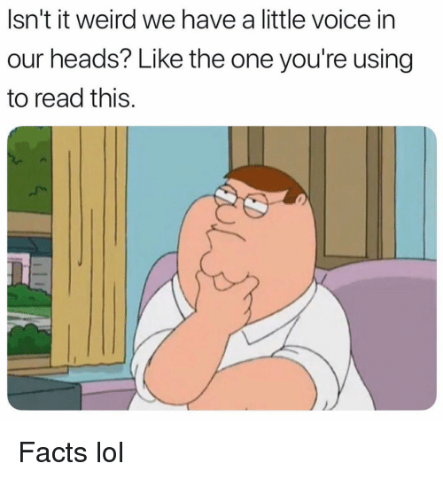 Facts, Funny, and Lol: Isn't it weird we have a little voice in  our heads? Like the one you're using  to read this Facts lol
