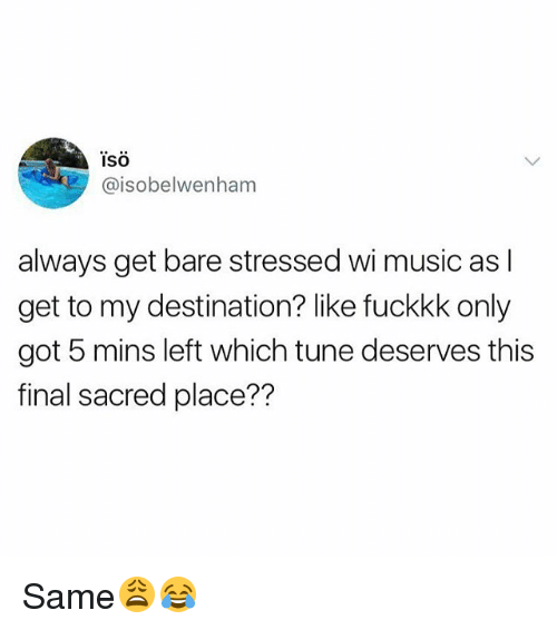 Music, British, and Got: ISO  @isobelwenham  always get bare stressed wi music as l  get to my destination? like fuckkk only  got 5 mins left which tune deserves this  final sacred place?? Same😩😂