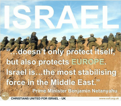"""Memes, Europe, and Israel: ISRAEL  doesn't only protect itself  but also protects EUROPE  Israel is. the most stabilising  force in the Middle East.""""  Prime Minister Benjamin Netanyahu  CHRISTIANS UNITED FOR ISRAEL UK  www.cufi.org.uk"""