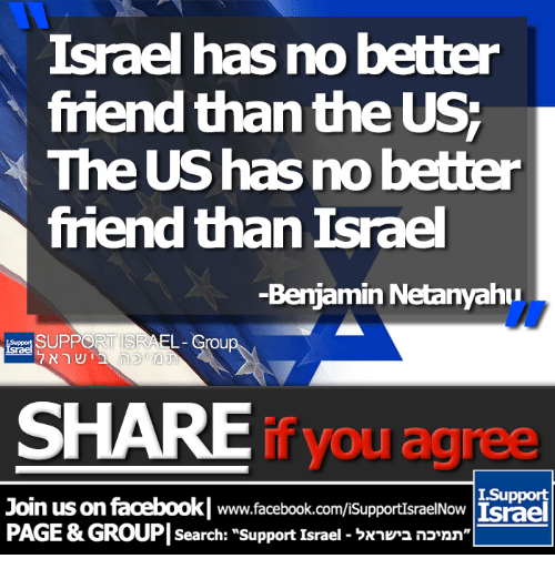 """Facebook, Memes, and facebook.com: Israel has no better  friend than the US  The UShas no better  friend than Israel  -Benjamin Netanyahu  EL  SHARE  you agree  I Support  Join us on facebookl www.facebook.com/isupportIsraelNow Lsrael  PAGE&GROUP search: support Israel Nnkr2 nonn"""""""