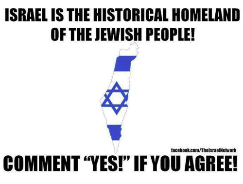 "Homeland: ISRAEL IS THE HISTORICAL HOMELAND  OF THE JEWISH PEOPLE!  facebookcom/ThelsraelNetwork  COMMENT ""YES!"" IFYOU AGREE!"