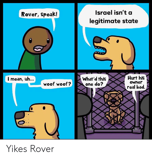 Bad, Reddit, and Israel: Israel isn't a  Rover, speak!  legitimate state  Hurt his  What'd this  one do?  Imean, u...  Owner  woof woof?  real bad. Yikes Rover
