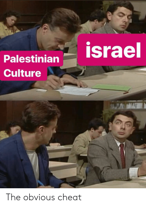 History, Israel, and Culture: israel  Palestinian  Culture The obvious cheat