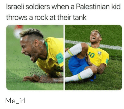Soldiers, Israeli, and Irl: Israeli soldiers when a Palestinian kid  throws a rock at their tank  20 Me_irl