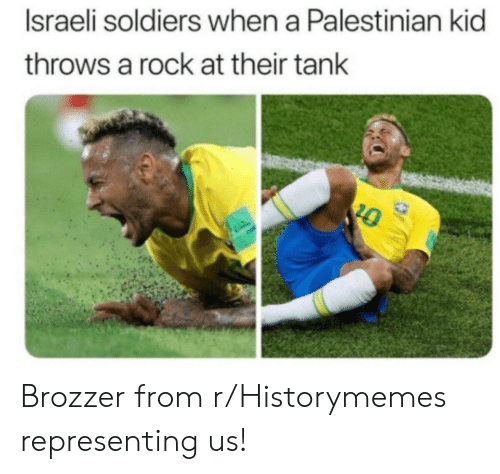 Soldiers, Israeli, and Tank: Israeli soldiers when a Palestinian kid  throws a rock at their tank  20 Brozzer from r/Historymemes representing us!