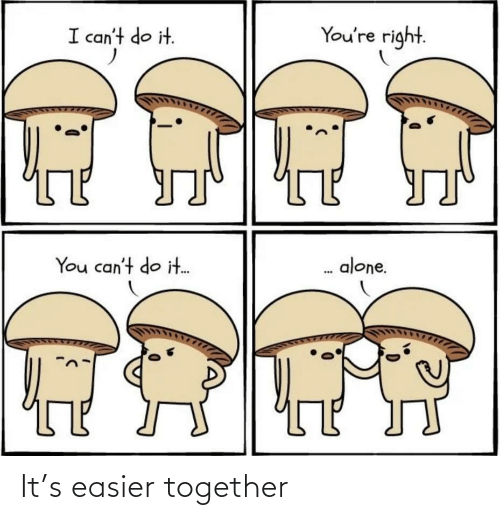 Easier: It's easier together