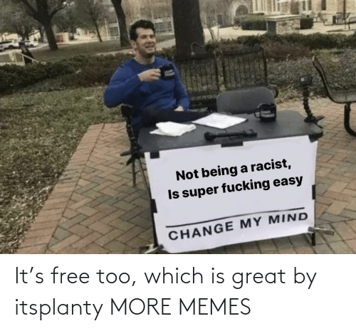 great: It's free too, which is great by itsplanty MORE MEMES
