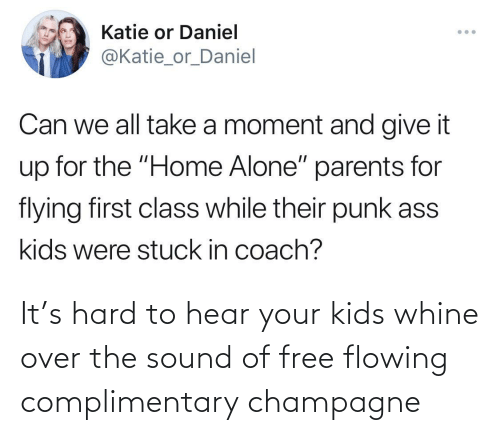 over: It's hard to hear your kids whine over the sound of free flowing complimentary champagne