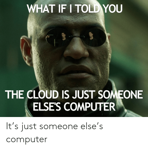 Someone Else: It's just someone else's computer