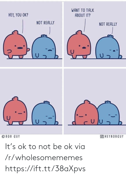 R Wholesomememes: It's ok to not be ok via /r/wholesomememes https://ift.tt/38aXpvs