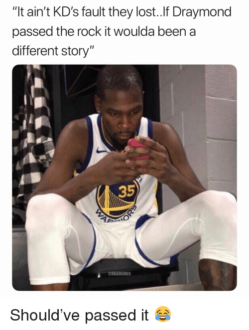 "Basketball, Nba, and Sports: ""It ain't KD's fault they lost..lf Draymond  passed the rock it woulda been a  different story""  35  ONBAMEMES Should've passed it 😂"