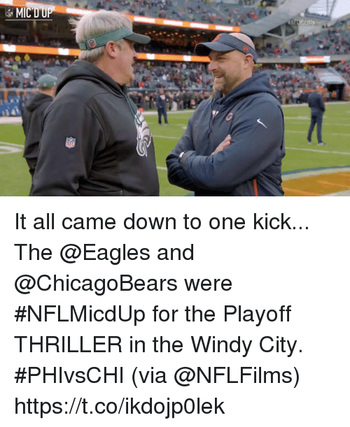 Philadelphia Eagles, Memes, and Thriller: It all came down to one kick...  The @Eagles and @ChicagoBears were #NFLMicdUp for the Playoff THRILLER in the Windy City. #PHIvsCHI (via @NFLFilms) https://t.co/ikdojp0lek