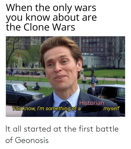 It All: It all started at the first battle of Geonosis