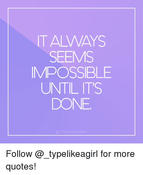 Instagram, Target, and Quotes: IT ALWAYS  SEEMS  IMPOSSIBLE  UNTIL ITS  DONE  @ TYPELIKEAGIRL Follow @_typelikeagirl for more quotes!