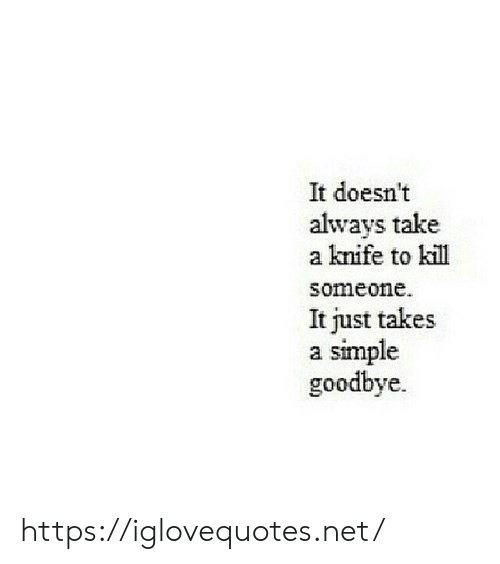 Simple, Net, and Href: It doesn't  always take  a knife to kill  someone  It just takes  simple  goodbye https://iglovequotes.net/