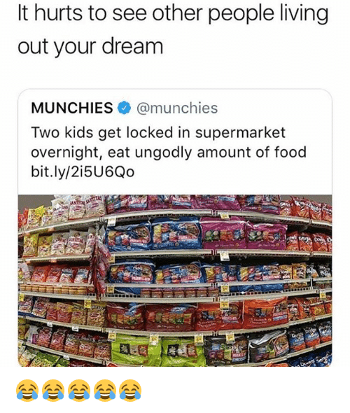 Food, Munchies, and Kids: It hurts to see other people living  out your dream  MUNCHIES @munchies  Two kids get locked in supermarket  overnight, eat ungodly amount of food  bit.ly/2i5U6Qo 😂😂😂😂😂