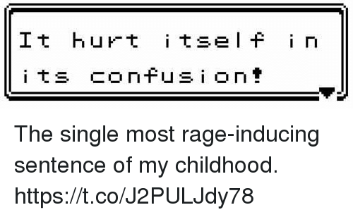 Single, Rage, and  Inducing: It hut i tself i n The single most rage-inducing sentence of my childhood. https://t.co/J2PULJdy78