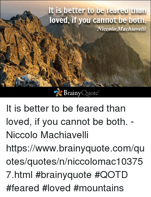 it s better to be feared than It is better to be feared than loved, if you cannot be both share this: click to share on facebook (opens in new window) click to share on reddit (opens in new window).