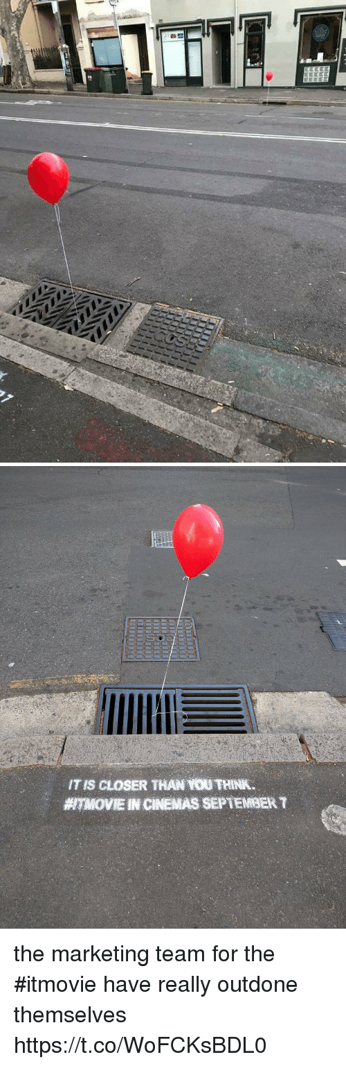 Closers: IT IS CLOSER THAN YOU THINK  7MOVIE INCINEMAS SEPTEMBER the marketing team for the #itmovie have really outdone themselves https://t.co/WoFCKsBDL0