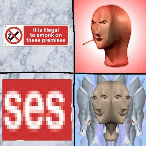 Ses, Illegal, and Smonk: It is illegal  to smonk on  these premises  ses