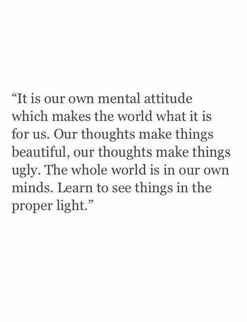 """Beautiful, Ugly, and World: """"It is our own mental attitude  which makes the world what it is  for us. Our thoughts make things  beautiful, our thoughts make things  ugly. The whole world is in our own  minds. Learn to see things in the  proper light."""""""