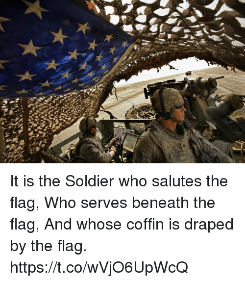 Memes, 🤖, and Who: It is the Soldier who salutes the flag, Who serves beneath the flag, And whose coffin is draped by the flag. https://t.co/wVjO6UpWcQ