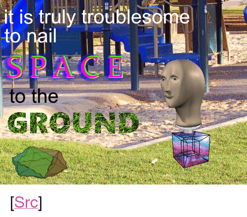 "Reddit, Space, and Com: it is truly troublesonge  SPACE  to the  GROUND <p>[<a href=""https://www.reddit.com/r/surrealmemes/comments/8oudtj/destruct_and_construct/"">Src</a>]</p>"