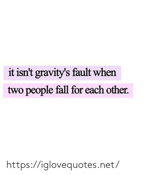 two people: it isn't gravity's fault when  two people fall for each other. https://iglovequotes.net/