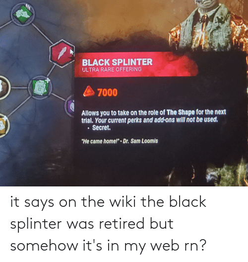 Its: it says on the wiki the black splinter was retired but somehow it's in my web rn?