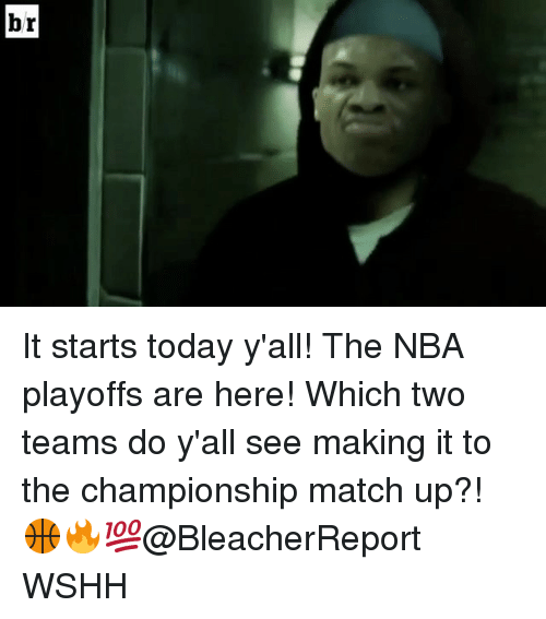 Memes, Nba, and Wshh: It starts today y'all! The NBA playoffs are here! Which two teams do y'all see making it to the championship match up?! 🏀🔥💯@BleacherReport WSHH