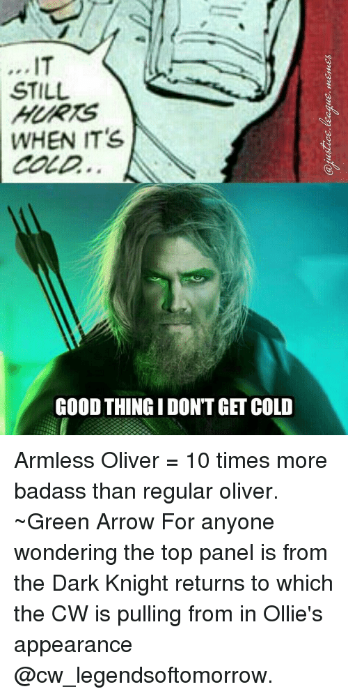 dark knight returns: ..IT  STILL  HURIS  WHEN IT'S  COLD.  GOOD THING I DONT GET COLD Armless Oliver = 10 times more badass than regular oliver. ~Green Arrow For anyone wondering the top panel is from the Dark Knight returns to which the CW is pulling from in Ollie's appearance @cw_legendsoftomorrow.