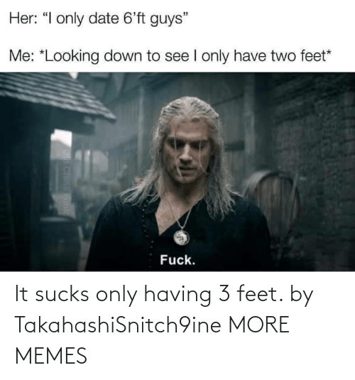 sucks: It sucks only having 3 feet. by TakahashiSnitch9ine MORE MEMES