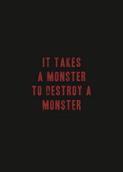 Monster, Destroy, and Takes: IT TAKES  A MONSTER  TO DESTROY A  MONSTER