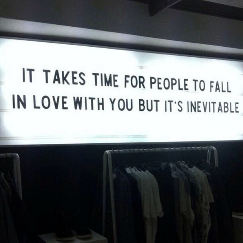 Fall, Love, and Time: IT TAKES TIME FOR PEOPLE TO FALL  IN LOVE WITH YOU BUT IT'S INEVITABLE