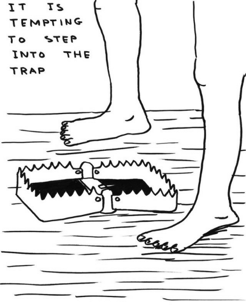 The Trap: IT TS  TEMPTING  STEP  T o  INTO  THE  TRAP