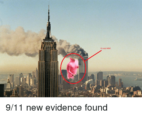 9/11, Him, and New: It was HIM <p>9/11 new evidence found</p>