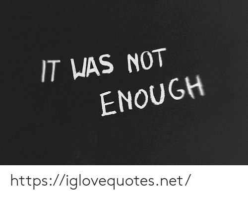 Net, Href, and Enough: IT WAS NOT  ENOUGH https://iglovequotes.net/