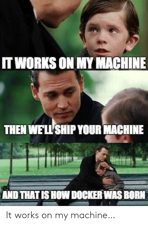 How, Docker, and Ship: IT WORKS ON MY MACHINE  THEN WE'LL SHIP YOUR MACHINE  AND THAT IS HOW DOCKER WAS BORN It works on my machine…