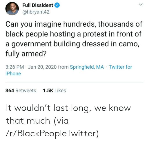 Long: It wouldn't last long, we know that much (via /r/BlackPeopleTwitter)