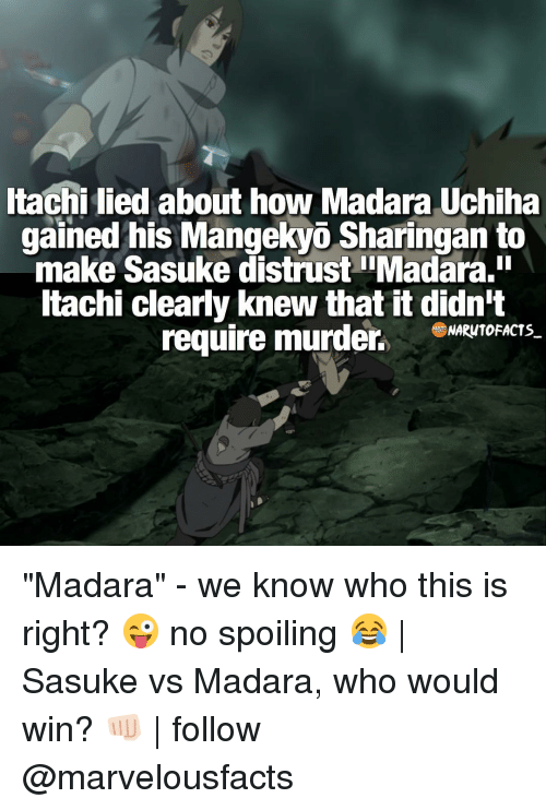 """Memes, 🤖, and How: Itachi lied about how Madara Uchiha  gained his Mangekyo Sharingan to  make Sasuke distrust IiMadara.Il  ltachi clearly knew that it didn't  require murder.  NARNTO FACTS """"Madara"""" - we know who this is right? 😜 no spoiling 😂 
