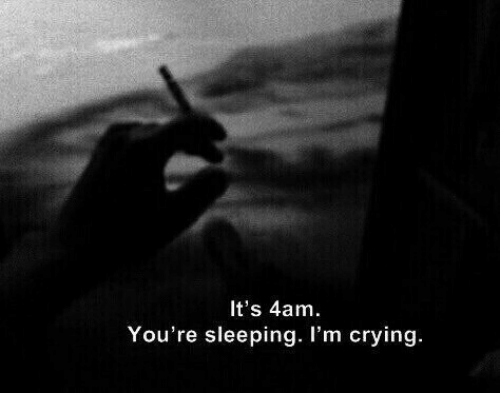 Crying, Sleeping, and You: It's 4am.  You 're sleeping. I'm crying.